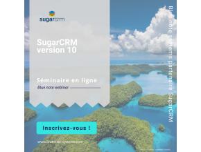 Blue note webinar SugarCRM - Présentation de la nouvelle version 10